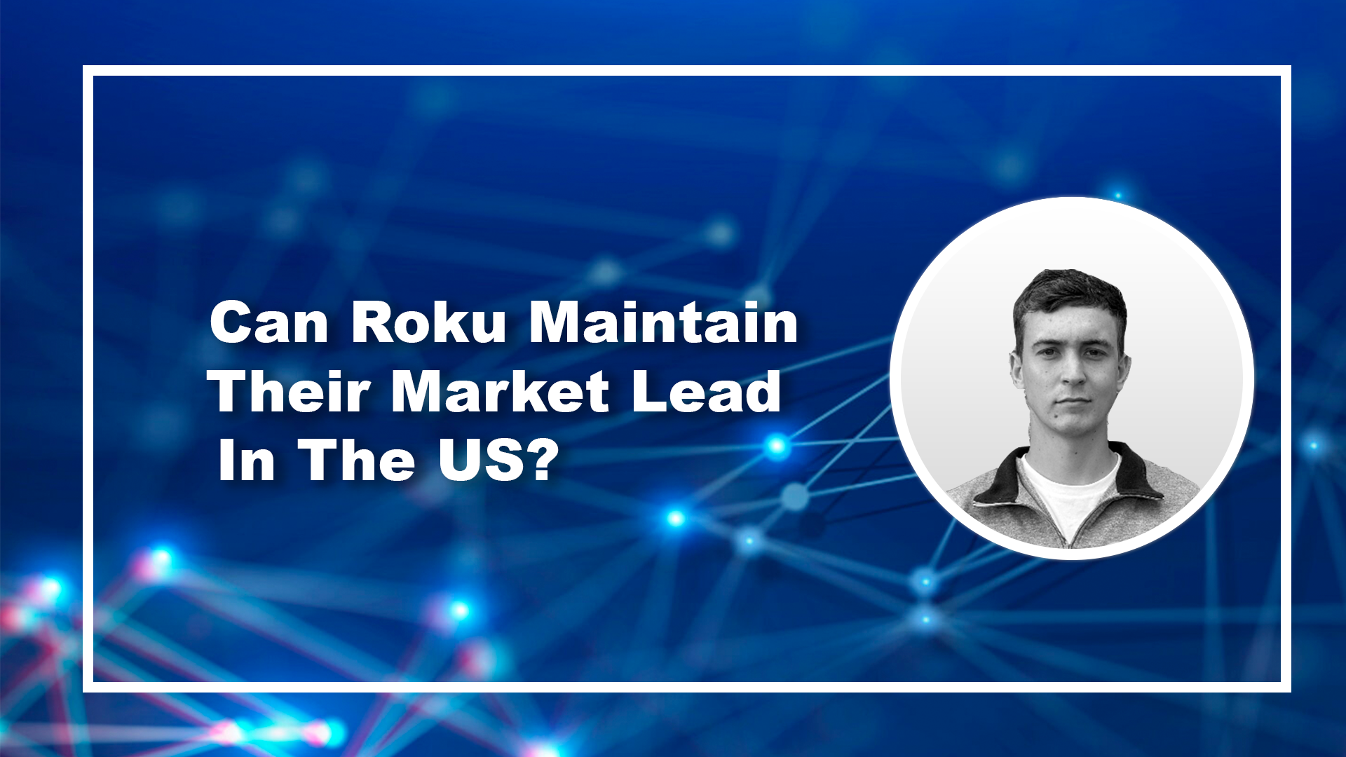 Can Roku Maintain Their Market Lead In The US?