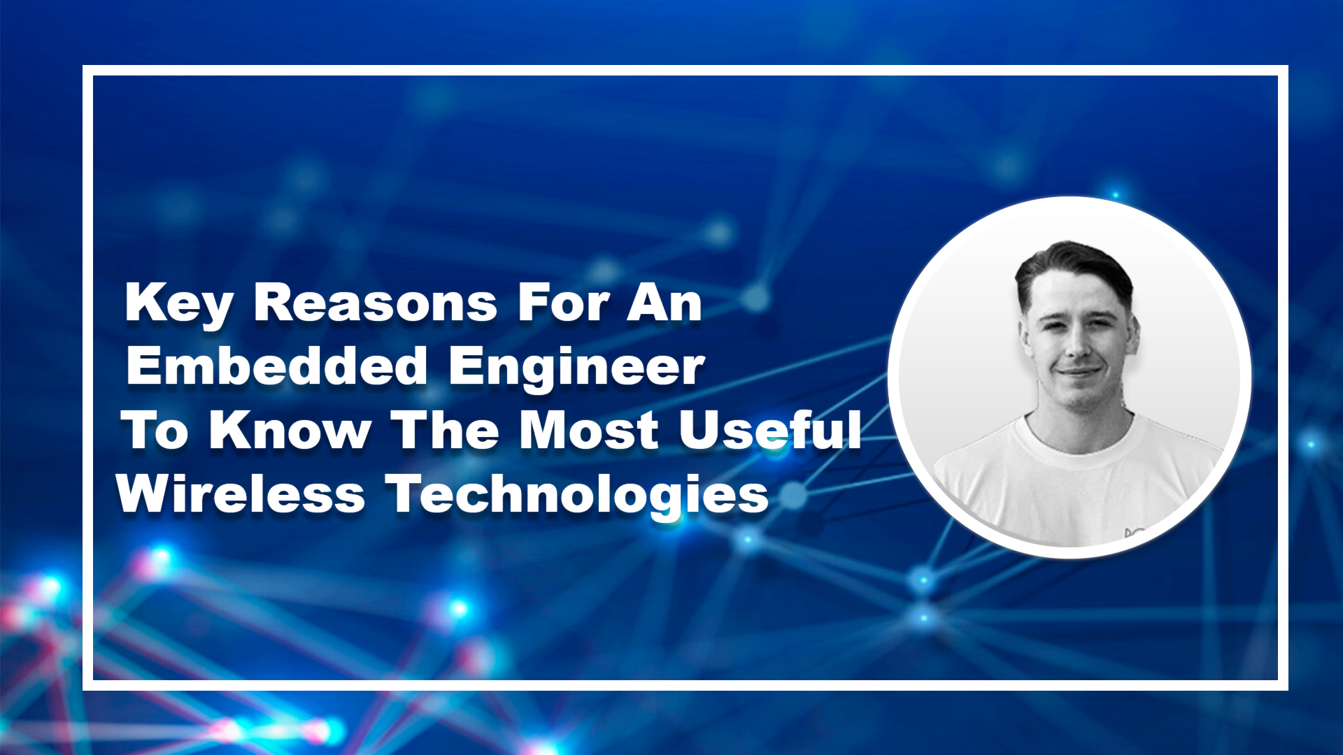Key Reasons For An Embedded Engineer To Know The Most Useful Wireless Technologies
