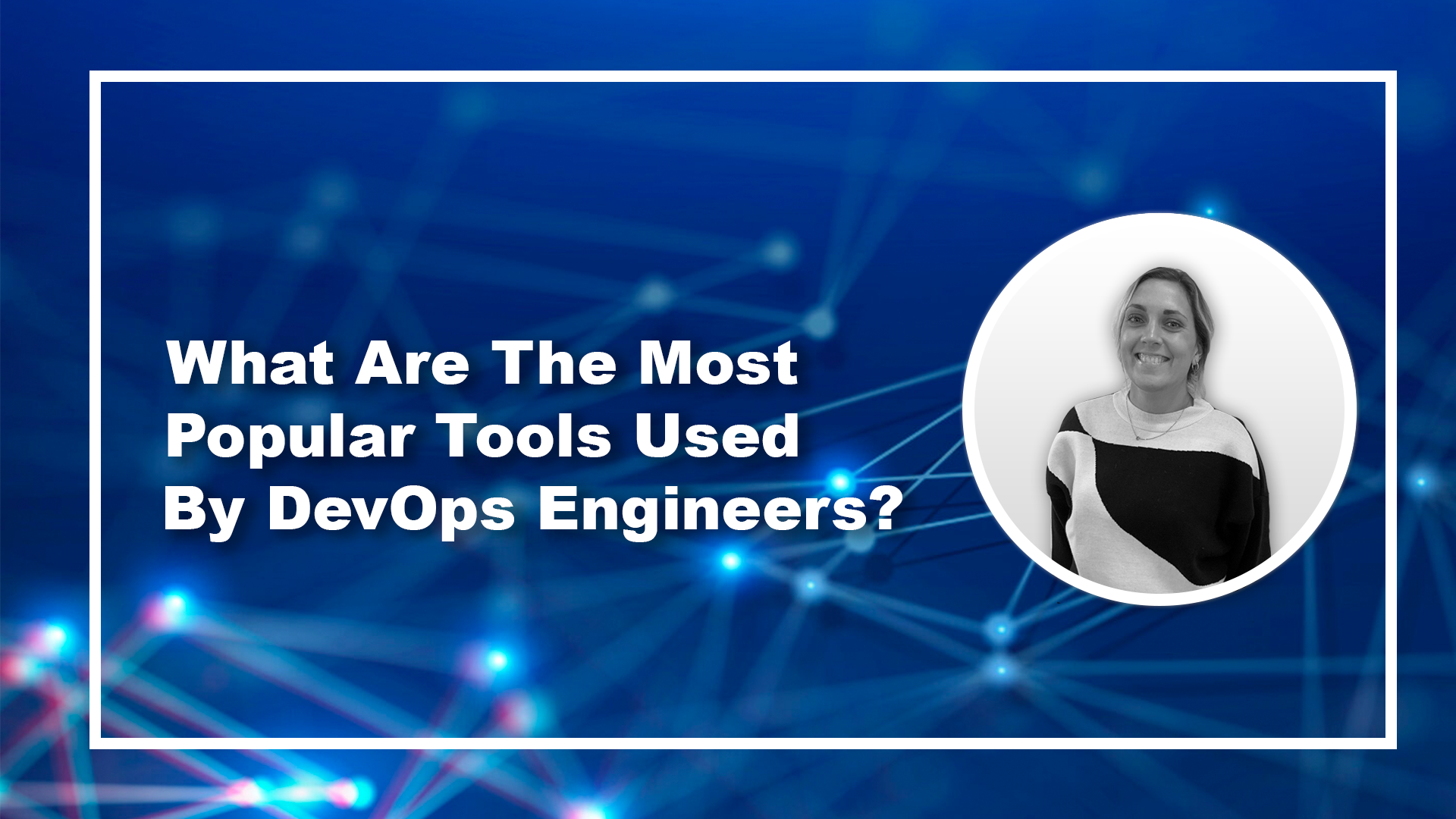 What Are The Most Popular Tools Used By DevOps Engineers?