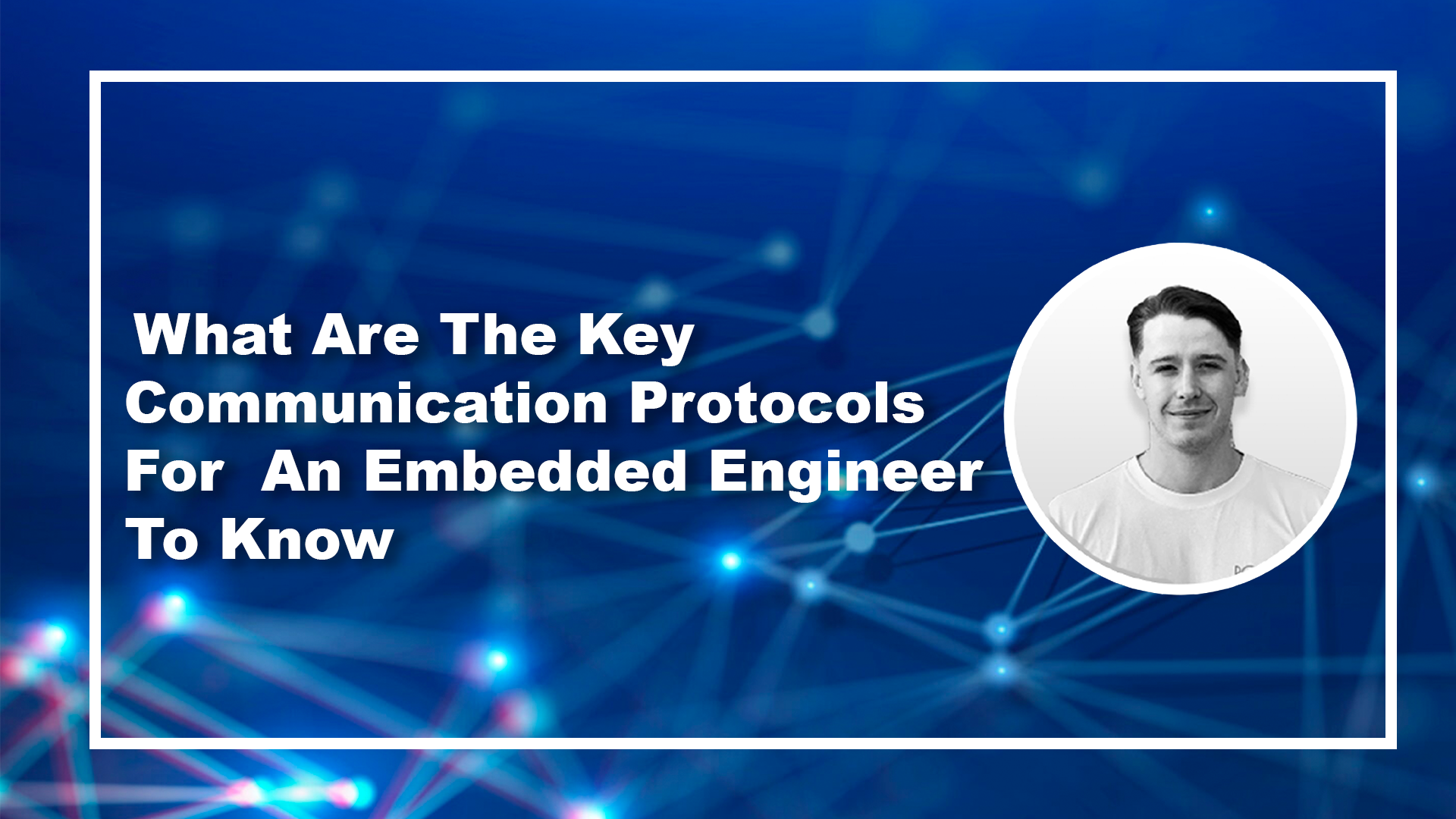 Communication Protocols For An Embedded Engineer To Know