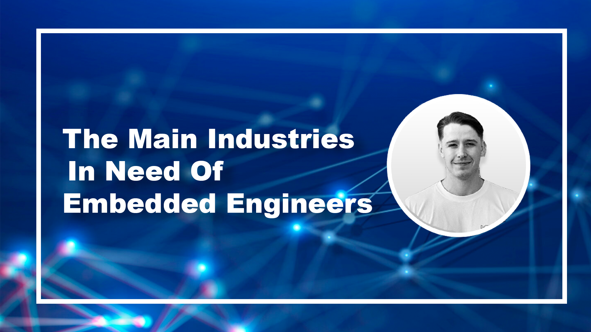 The Main Industries In Need Of Embedded Engineers