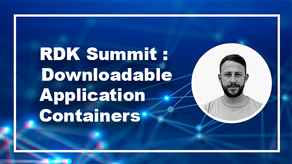 RDK Innovation – Downloadable Application Containers