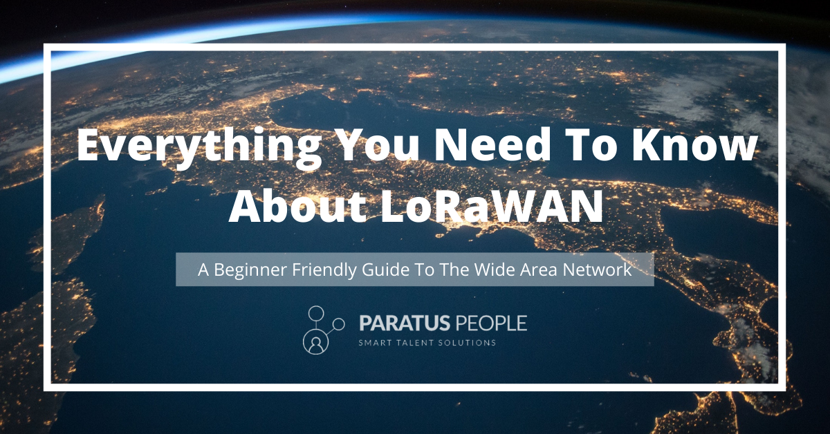 Everything You Need To Know About LoRaWAN