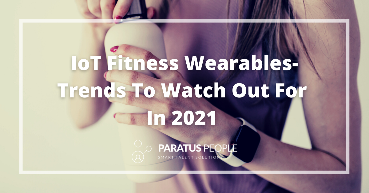 2021: IoT Fitness Wearable Trends To Watch Out For