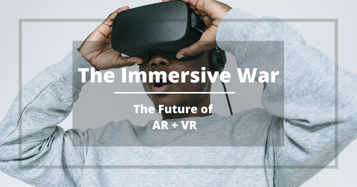The Immersive War – The Future Of AR And VR