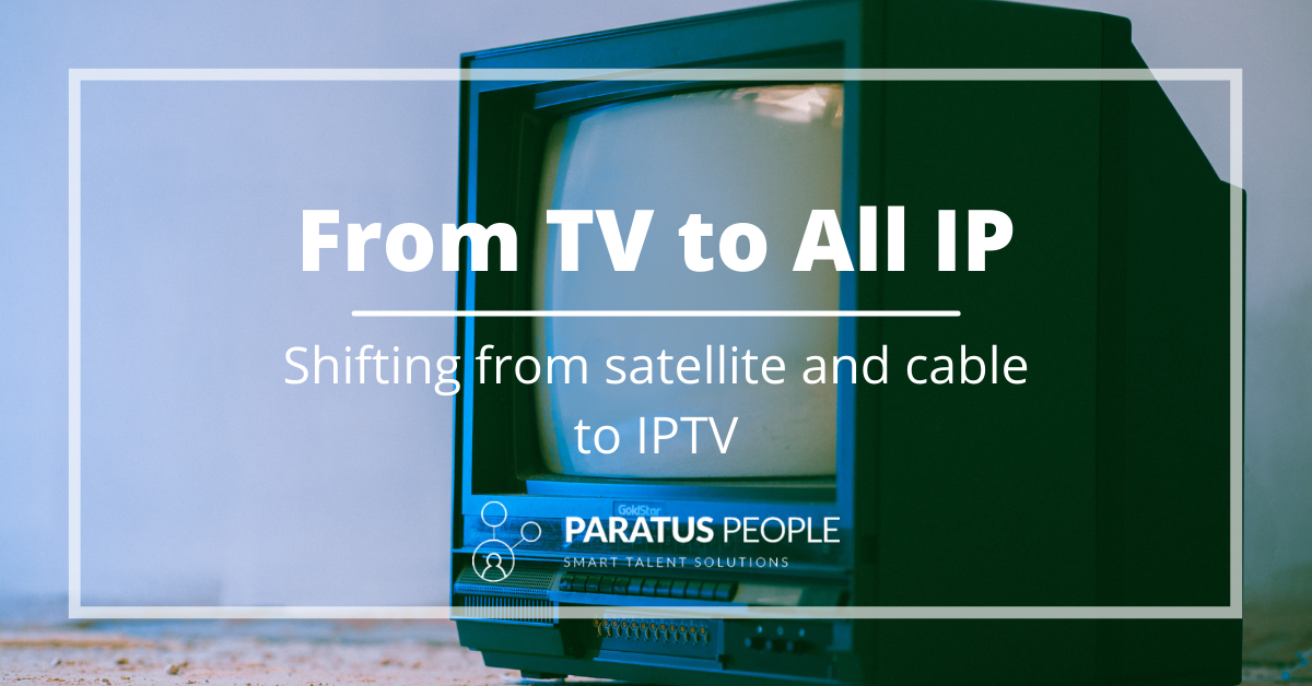The Move To All IP – Shifting From Satellite And Cable To IPTV
